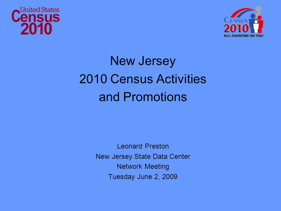 New Jersey 2010 Census Activities and Promotions Leonard Preston New Jersey State Data Center Network Meeting Tuesday June 2, 2009