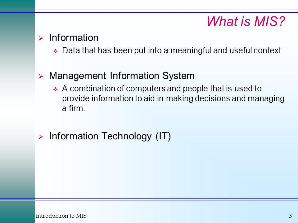 Introduction to MIS3 What is MIS.