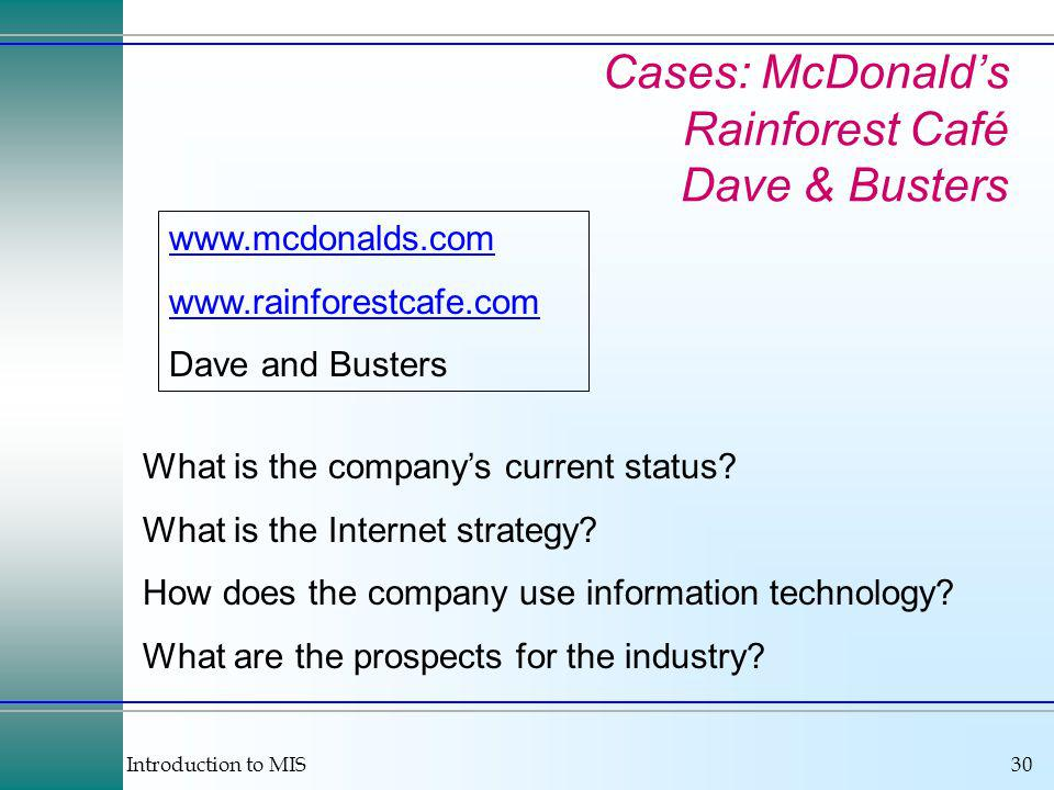 Introduction to MIS30 Cases: McDonalds Rainforest Café Dave & Busters www.mcdonalds.com www.rainforestcafe.com Dave and Busters What is the companys current status.