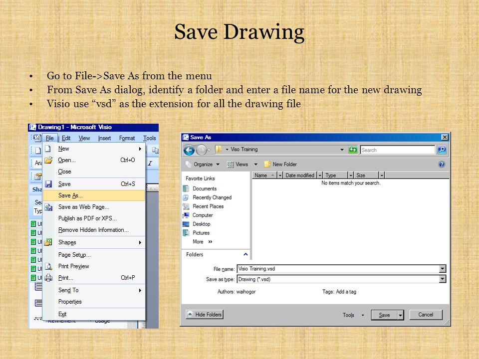 Save Drawing Go to File->Save As from the menu From Save As dialog, identify a folder and enter a file name for the new drawing Visio use vsd as the extension for all the drawing file