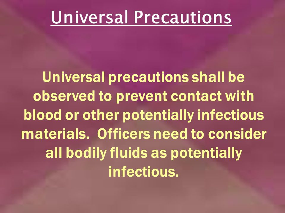 Universal Precautions Universal precautions shall be observed to prevent contact with blood or other potentially infectious materials.