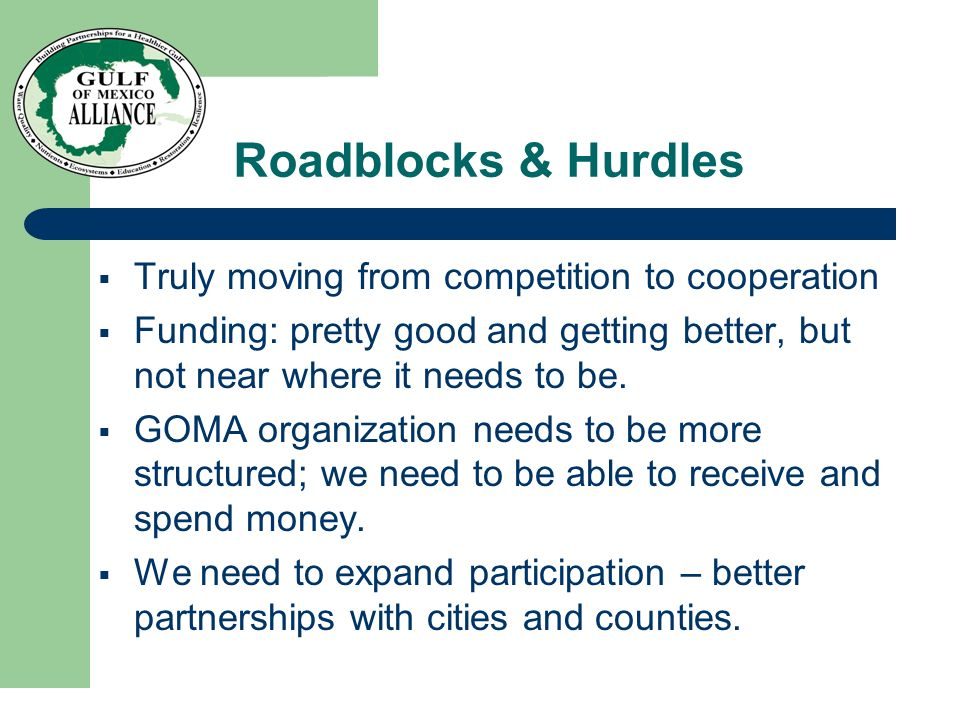 Roadblocks & Hurdles Truly moving from competition to cooperation Funding: pretty good and getting better, but not near where it needs to be.