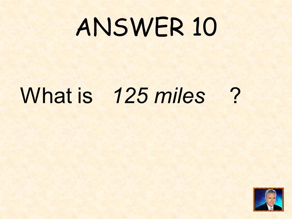 QUESTION 10 On the map shown, 1 inch represents 50 miles.