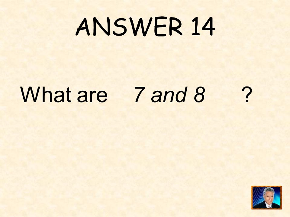 QUESTION 14 lies between these two consecutive whole numbers.