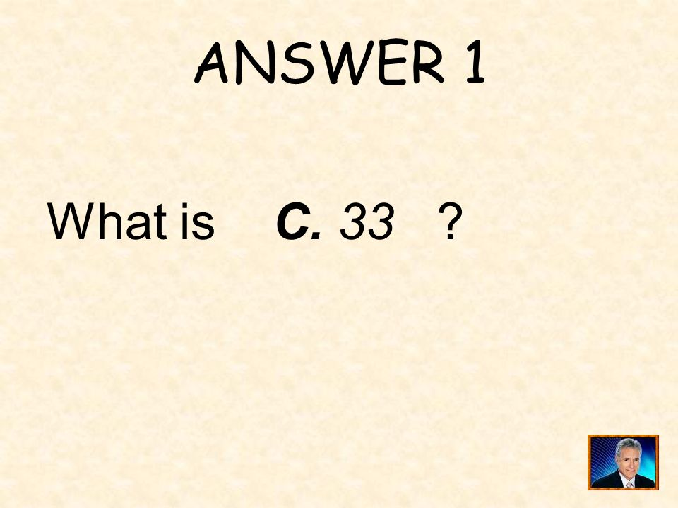 QUESTION 1 One of the following is not a prime number: A. 13 B. 17 C. 33 D. 47