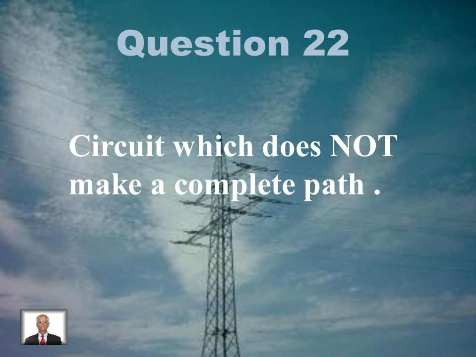 Question 22 Circuit which does NOT make a complete path.
