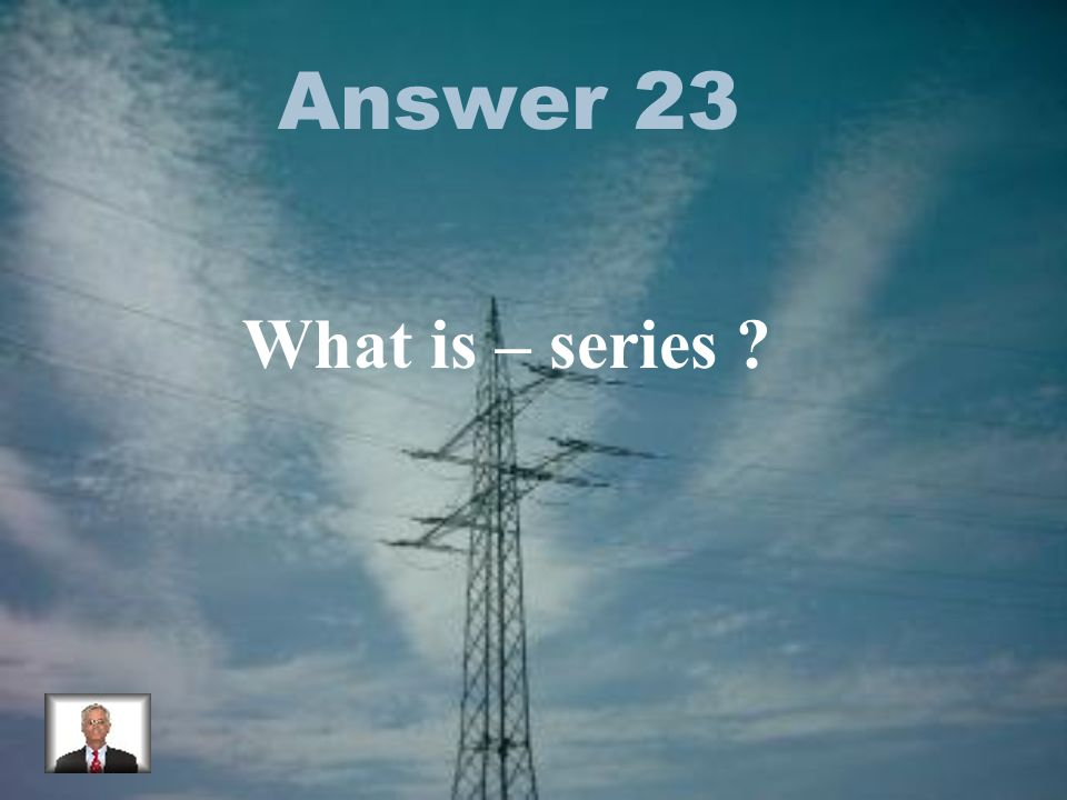 Answer 23 What is – series