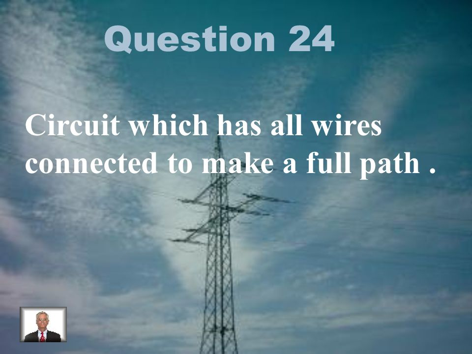Question 24 Circuit which has all wires connected to make a full path.