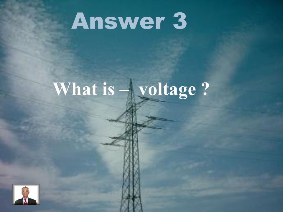 Answer 3 What is – voltage
