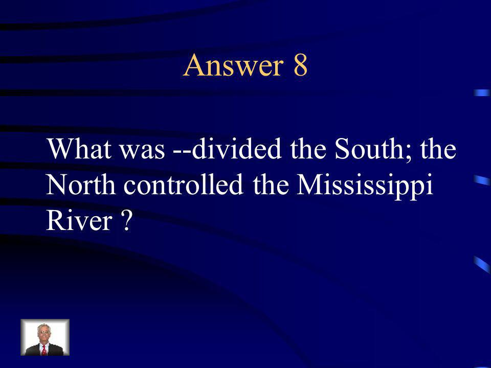 Question 8 This was the result of the Battle of Vicksburg.