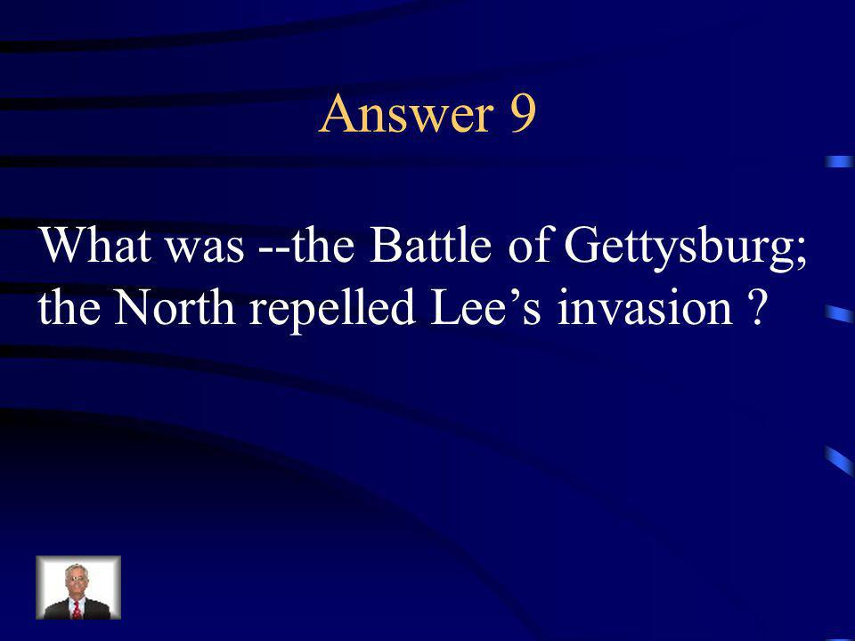 Question 9 This was the turning point of the war.