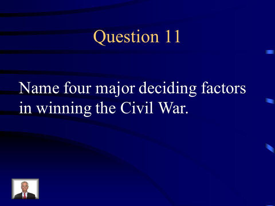 Answer 10 What was --Lees surrender to Grant at Appomattox Court House in 1865