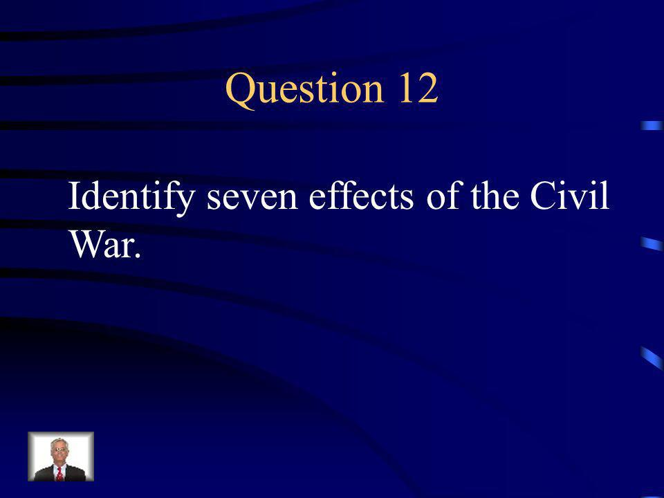 Answer 11 What were 1. the Union blockade of southern ports 2.