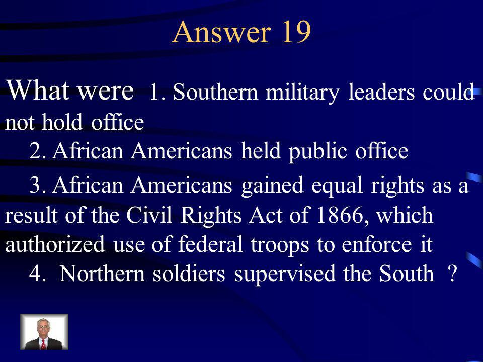 Question 19 Identify the Reconstruction policies for the South.