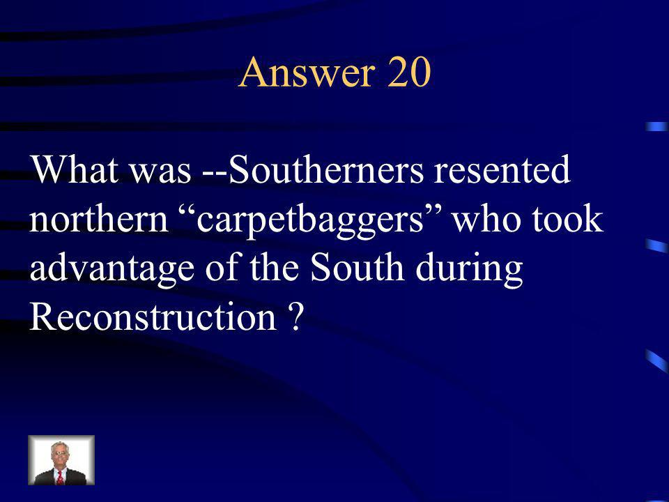 Question 20 This was the major problem after the Civil War.
