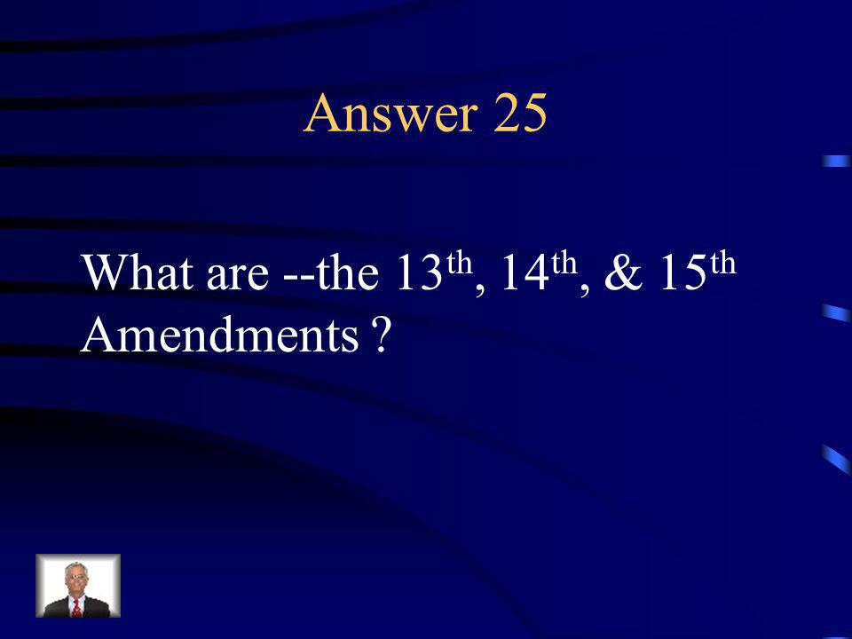 Question 25 These Amendments guarantee equal protection under the law for all citizens.