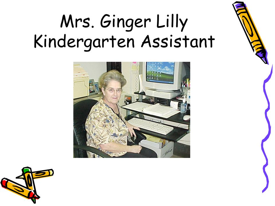 Mrs. Ginger Lilly Kindergarten Assistant