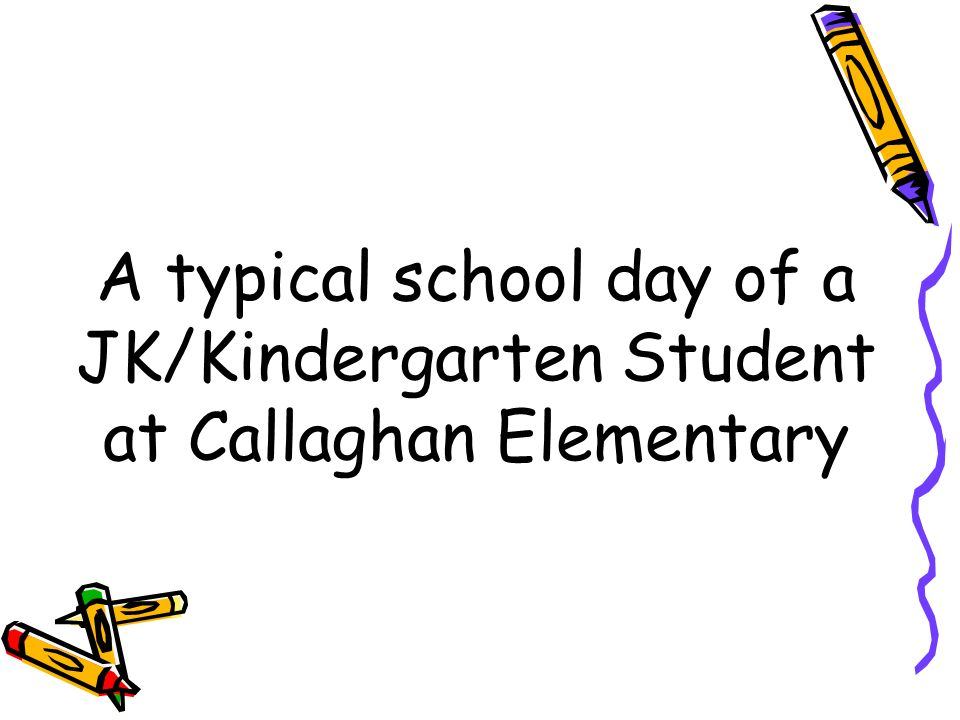 A typical school day of a JK/Kindergarten Student at Callaghan Elementary