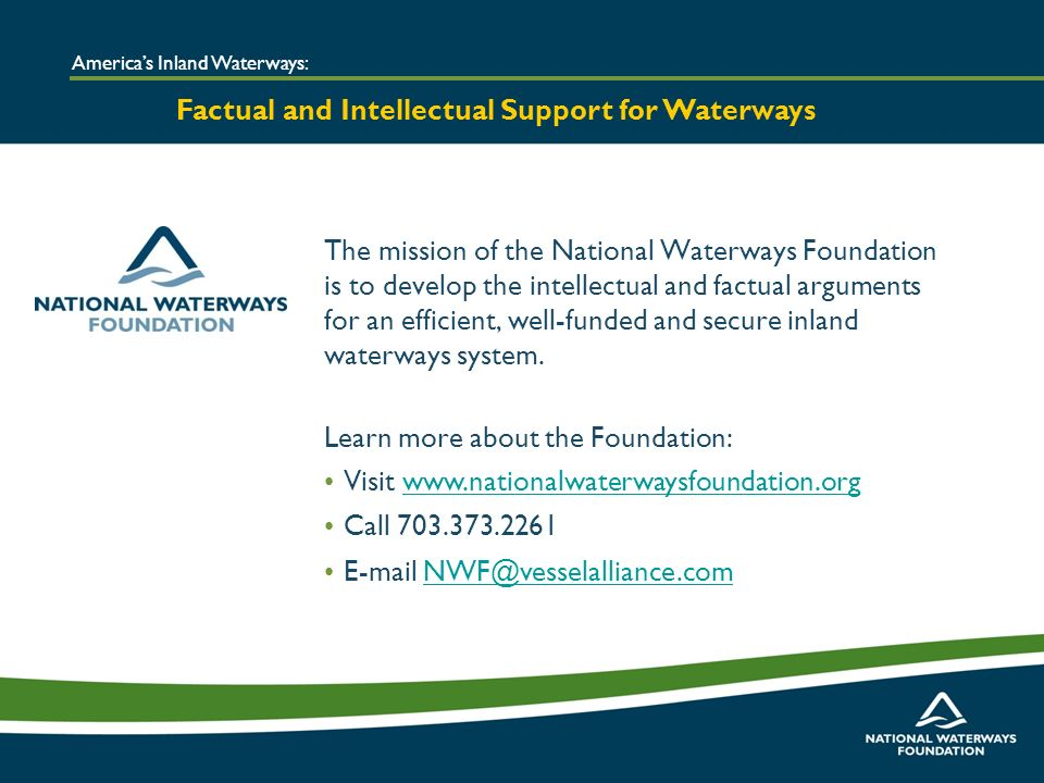 The mission of the National Waterways Foundation is to develop the intellectual and factual arguments for an efficient, well-funded and secure inland waterways system.