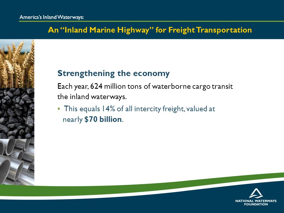 Strengthening the economy Each year, 624 million tons of waterborne cargo transit the inland waterways.