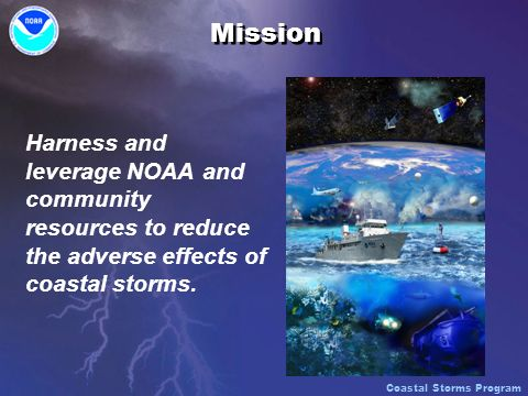 Mission Harness and leverage NOAA and community resources to reduce the adverse effects of coastal storms.