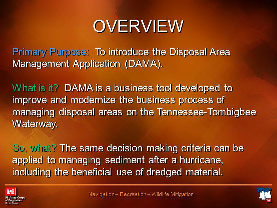 Navigation – Recreation – Wildlife Mitigation OVERVIEW Primary Purpose: To introduce the Disposal Area Management Application (DAMA).