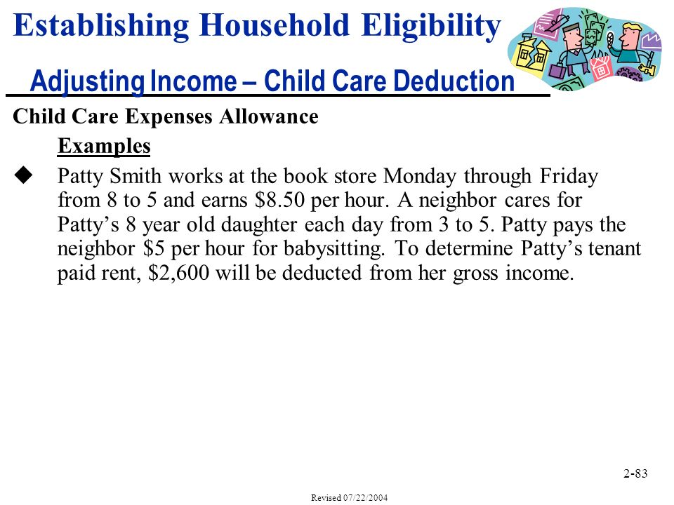 2-83 Revised 07/22/2004 Child Care Expenses Allowance Examples uPatty Smith works at the book store Monday through Friday from 8 to 5 and earns $8.50 per hour.