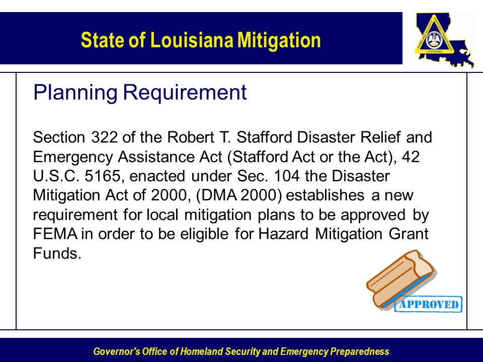 Governor s Office of Homeland Security and Emergency Preparedness State of Louisiana Mitigation Planning Requirement Section 322 of the Robert T.