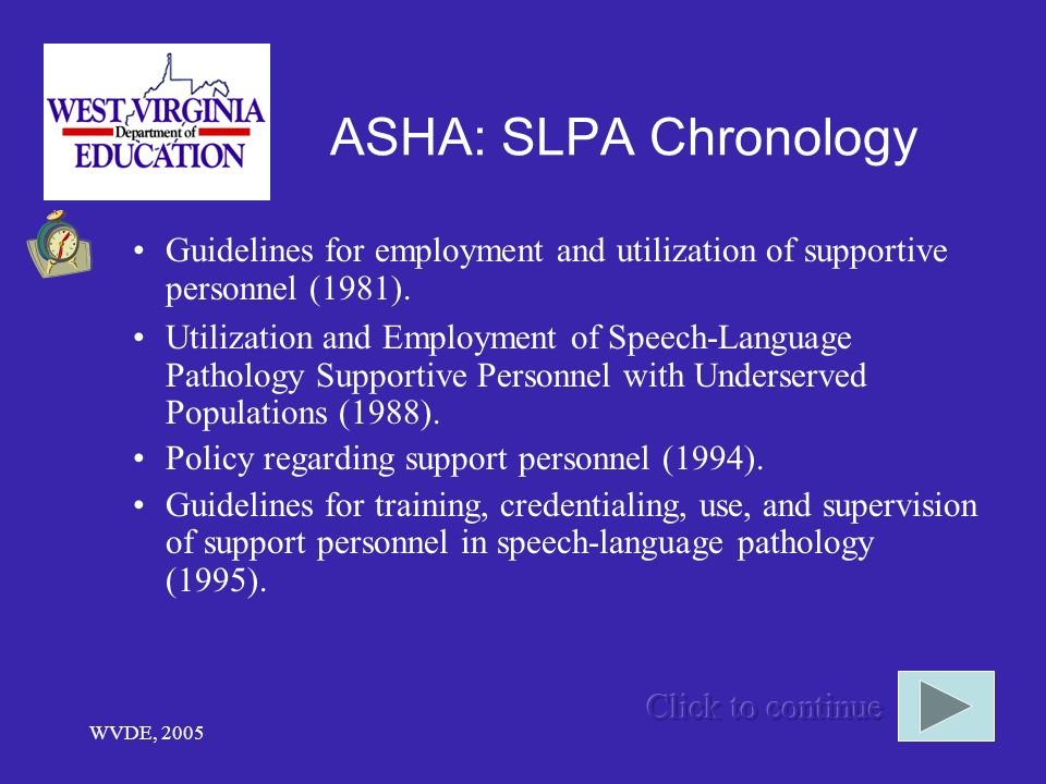 WVDE, 2005 ASHA: SLPA Chronology Guidelines for employment and utilization of supportive personnel (1981).