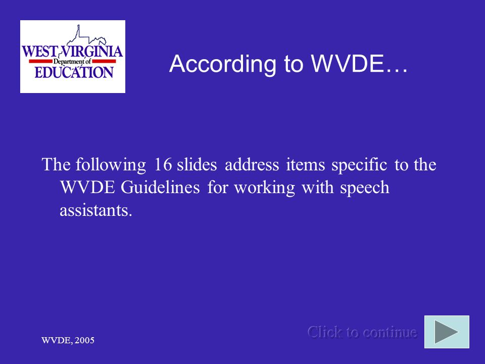 WVDE, 2005 According to WVDE… The following 16 slides address items specific to the WVDE Guidelines for working with speech assistants.