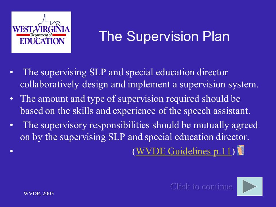 WVDE, 2005 The Supervision Plan The supervising SLP and special education director collaboratively design and implement a supervision system.