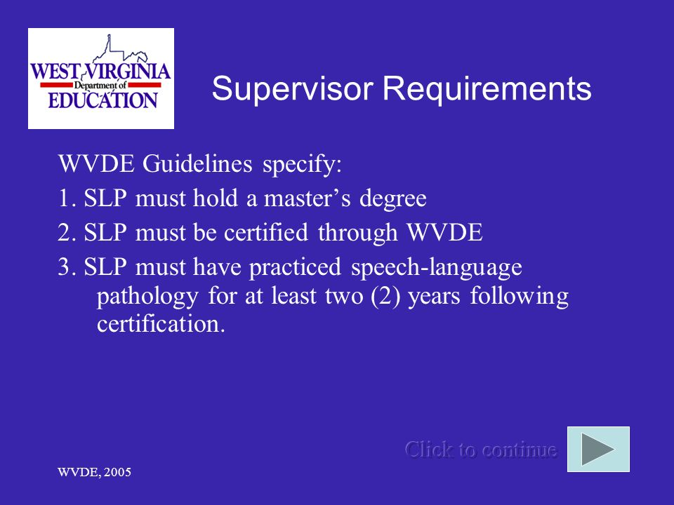 WVDE, 2005 Supervisor Requirements WVDE Guidelines specify: 1.