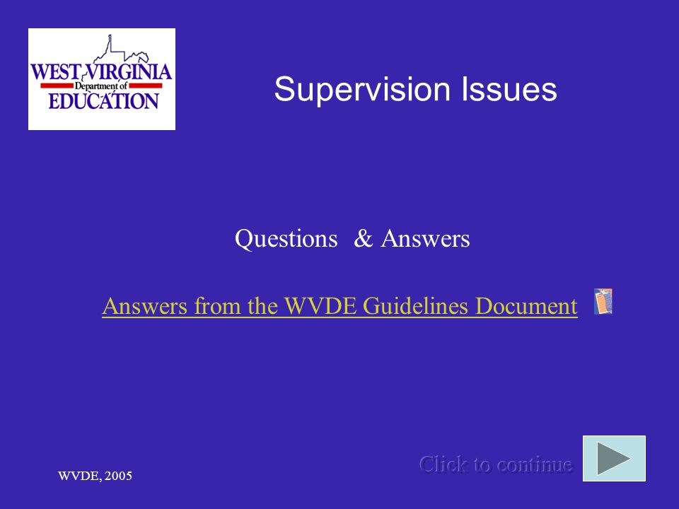 WVDE, 2005 Supervision Issues Questions & Answers Answers from the WVDE Guidelines Document