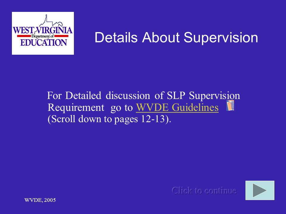 WVDE, 2005 Details About Supervision For Detailed discussion of SLP Supervision Requirement go to WVDE Guidelines (Scroll down to pages 12-13).WVDE Guidelines