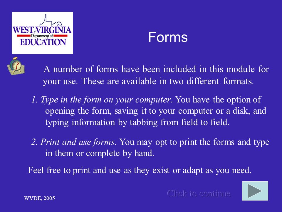 WVDE, 2005 Forms A number of forms have been included in this module for your use.