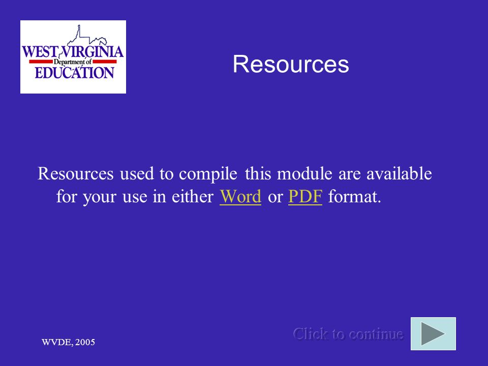 WVDE, 2005 Resources Resources used to compile this module are available for your use in either Word or PDF format.WordPDF