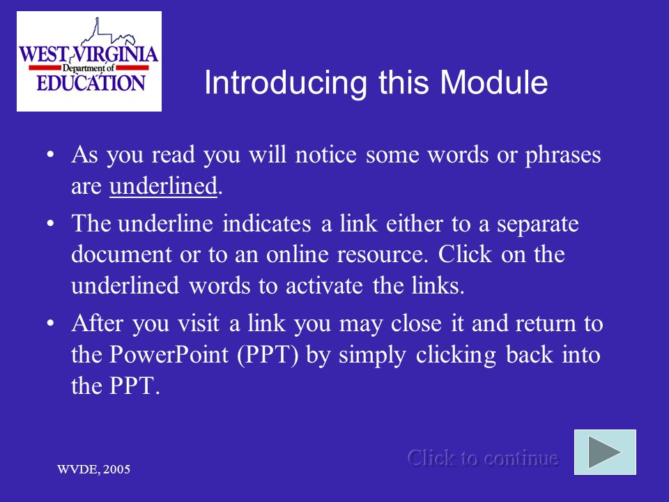 WVDE, 2005 Introducing this Module As you read you will notice some words or phrases are underlined.
