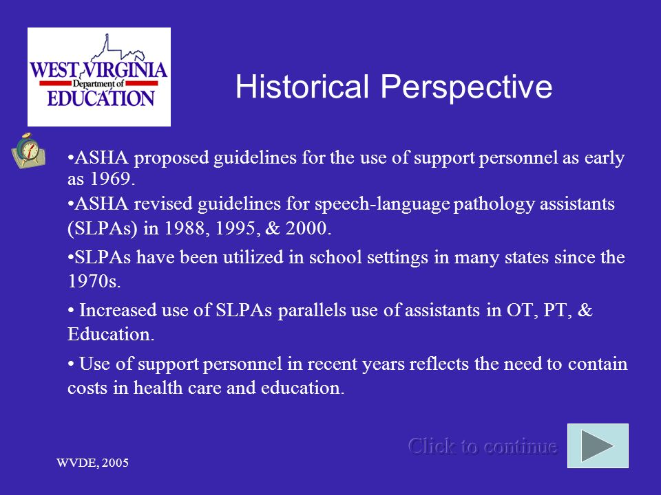 WVDE, 2005 Historical Perspective ASHA proposed guidelines for the use of support personnel as early as 1969.