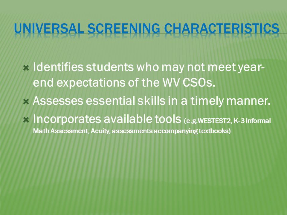 Identifies students who may not meet year- end expectations of the WV CSOs.