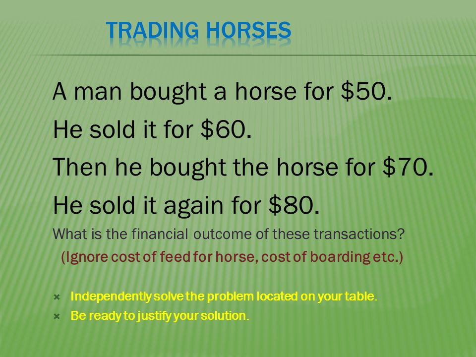 A man bought a horse for $50. He sold it for $60.