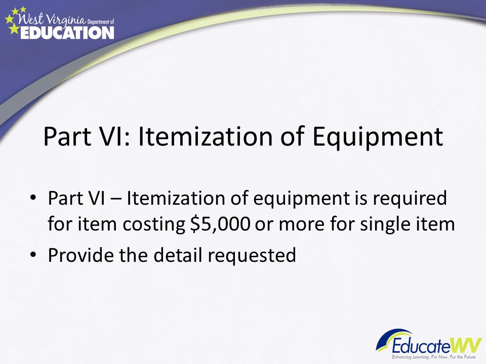 Part VI: Itemization of Equipment Part VI – Itemization of equipment is required for item costing $5,000 or more for single item Provide the detail requested