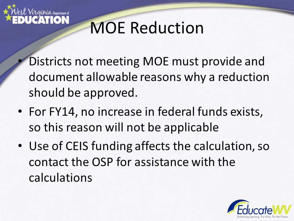 MOE Reduction Districts not meeting MOE must provide and document allowable reasons why a reduction should be approved.