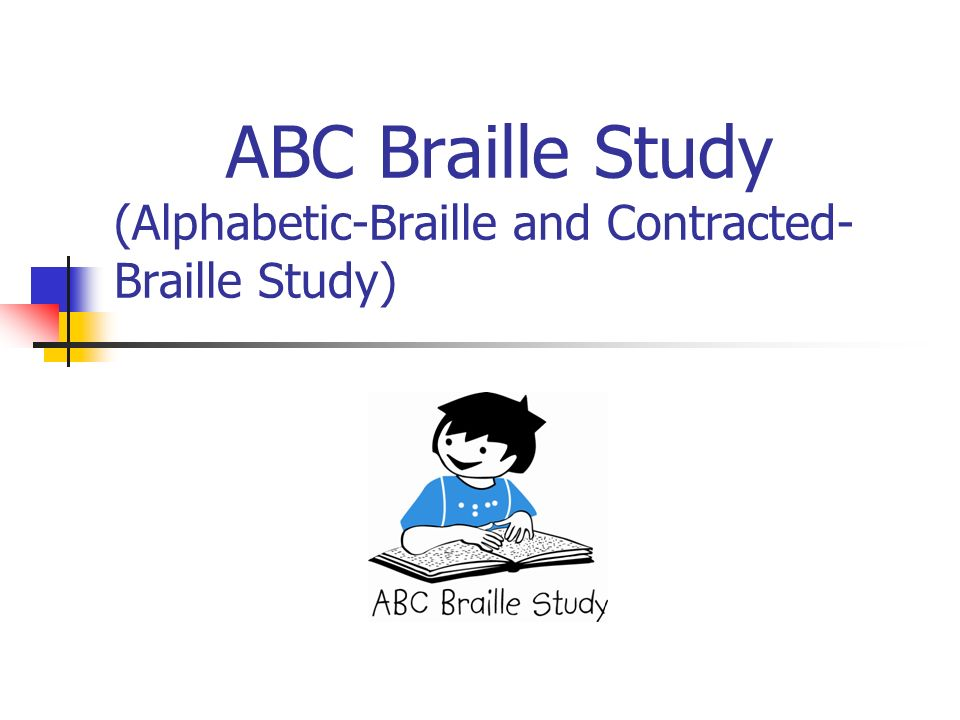 ABC Braille Study (Alphabetic-Braille and Contracted- Braille Study)