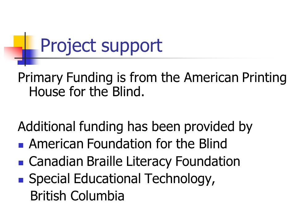 Project support Primary Funding is from the American Printing House for the Blind.