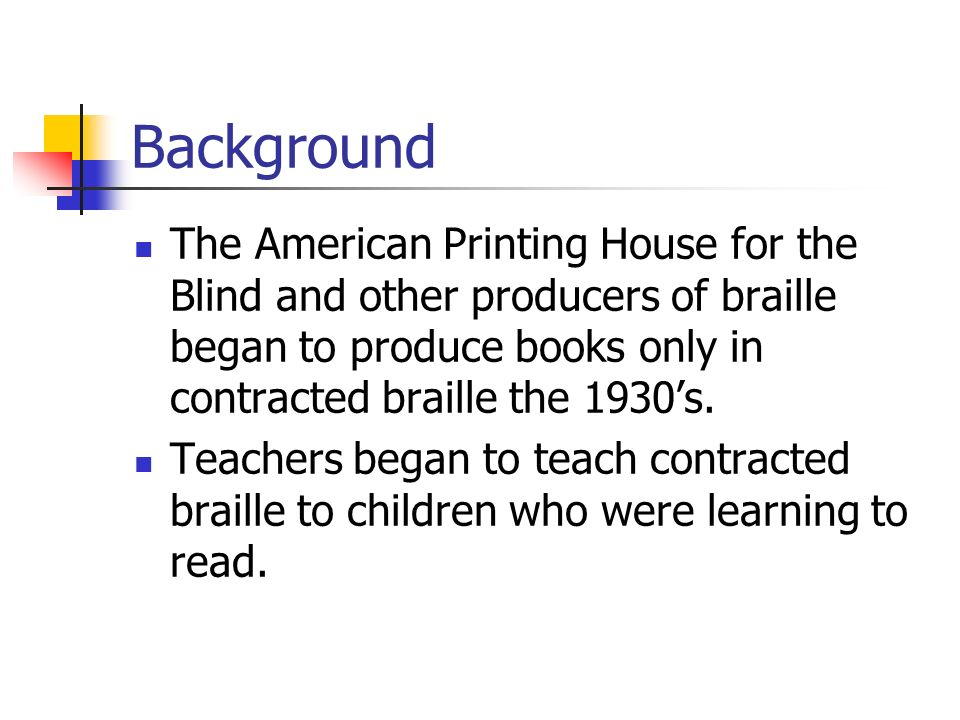 Background The American Printing House for the Blind and other producers of braille began to produce books only in contracted braille the 1930s.