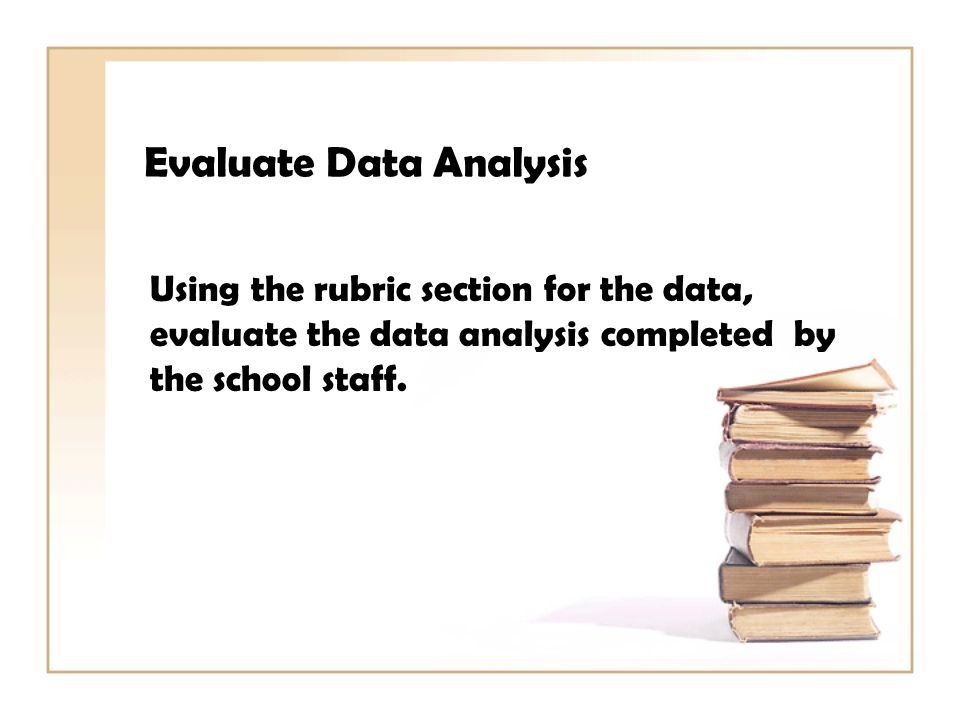 Evaluate Data Analysis Using the rubric section for the data, evaluate the data analysis completed by the school staff.