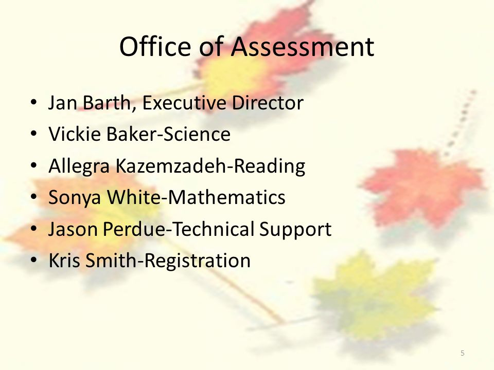5 Office of Assessment Jan Barth, Executive Director Vickie Baker-Science Allegra Kazemzadeh-Reading Sonya White-Mathematics Jason Perdue-Technical Support Kris Smith-Registration