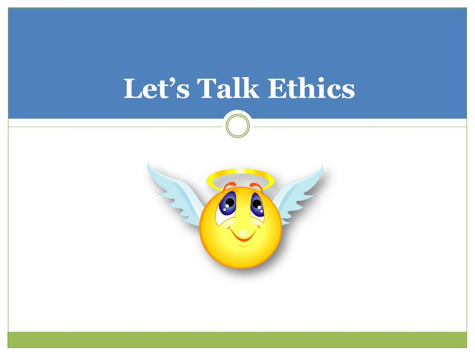 Lets Talk Ethics