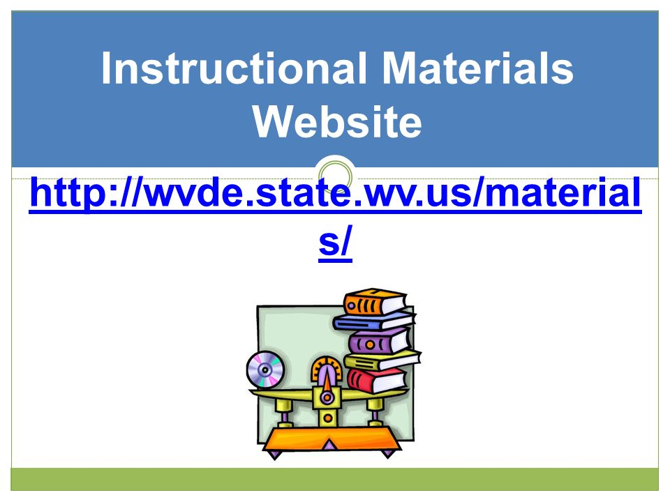Instructional Materials Website http://wvde.state.wv.us/material s/