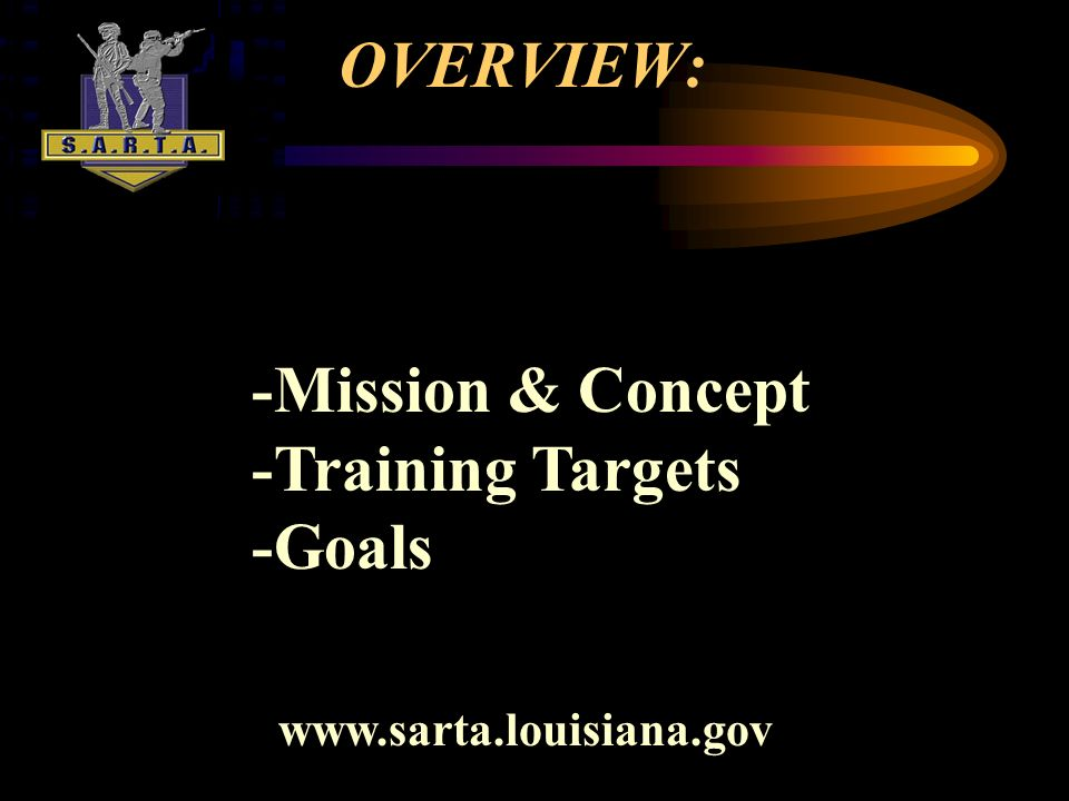 OVERVIEW: -Mission & Concept -Training Targets -Goals www.sarta.louisiana.gov